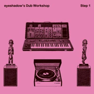 "eyeshadow's Dub Workshop<br/> ""Just Killed A Dub"""