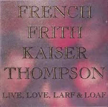 French Frith Kaiser Thompson『Live, Love, Larf & Loaf』